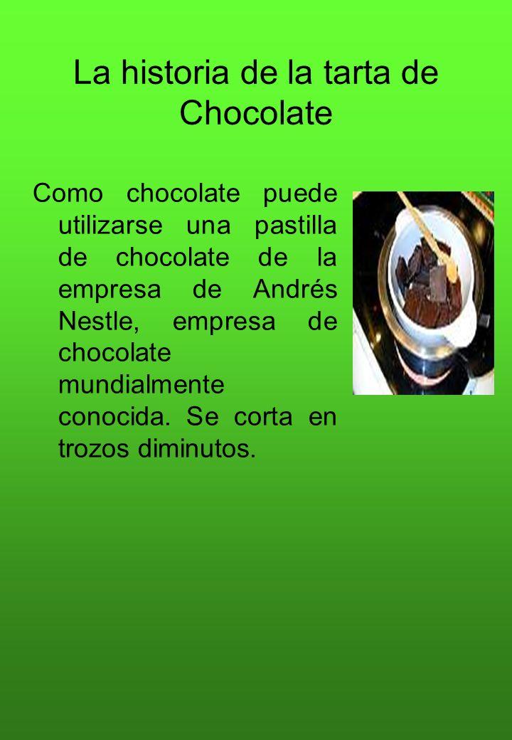 La historia de la tarta de Chocolate Como chocolate puede utilizarse una pastilla de chocolate de la empresa de Andrés Nestle, empresa de chocolate mu