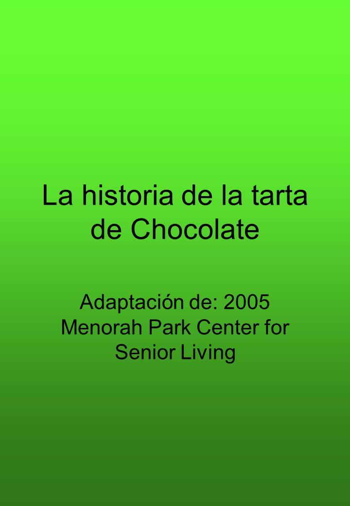 La historia de la tarta de Chocolate Adaptación de: 2005 Menorah Park Center for Senior Living