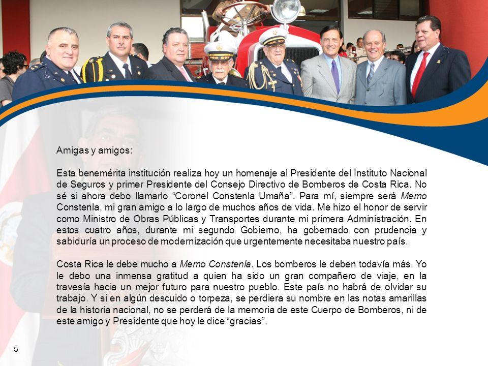 Amigas y amigos: Esta benemérita institución realiza hoy un homenaje al Presidente del Instituto Nacional de Seguros y primer Presidente del Consejo D