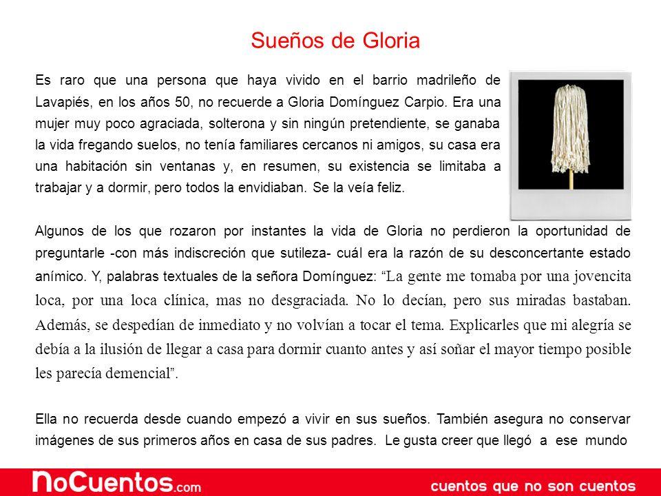 Sueños de Gloria Es raro que una persona que haya vivido en el barrio madrileño de Lavapiés, en los años 50, no recuerde a Gloria Domínguez Carpio. Er