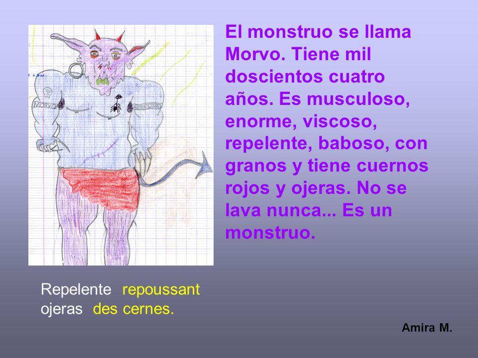 El monstruo se llama Morvo. Tiene mil doscientos cuatro años. Es musculoso, enorme, viscoso, repelente, baboso, con granos y tiene cuernos rojos y oje