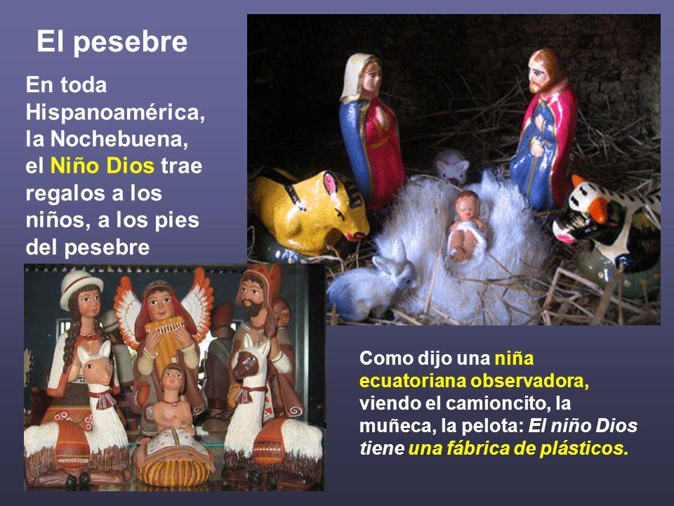 El pesebre En toda Hispanoamérica, la Nochebuena, el Niño Dios trae regalos a los niños, a los pies del pesebre Como dijo una niña ecuatoriana observa