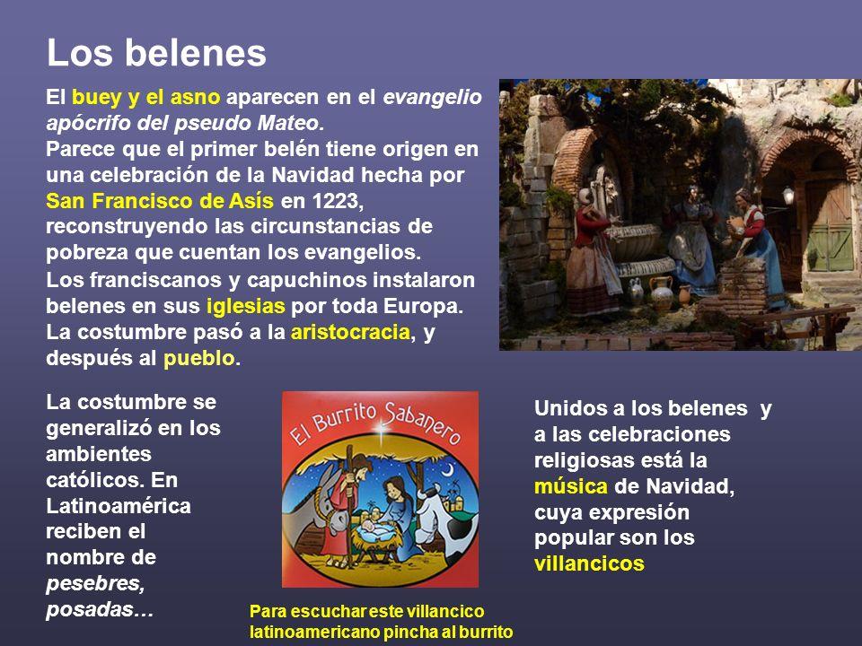 Los belenes Los franciscanos y capuchinos instalaron belenes en sus iglesias por toda Europa. La costumbre pasó a la aristocracia, y después al pueblo