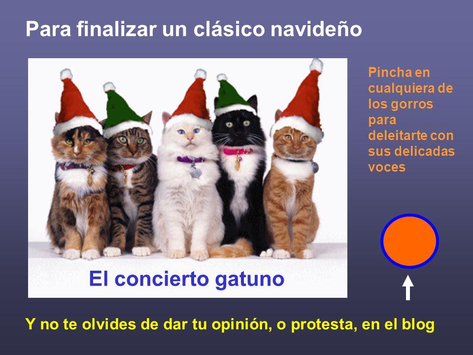 Para finalizar un clásico navideño Pincha en cualquiera de los gorros para deleitarte con sus delicadas voces El concierto gatuno Y no te olvides de d