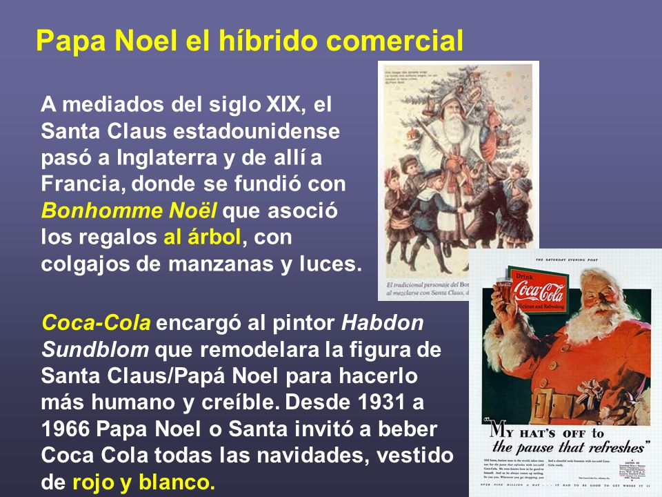 Papa Noel el híbrido comercial A mediados del siglo XIX, el Santa Claus estadounidense pasó a Inglaterra y de allí a Francia, donde se fundió con Bonh
