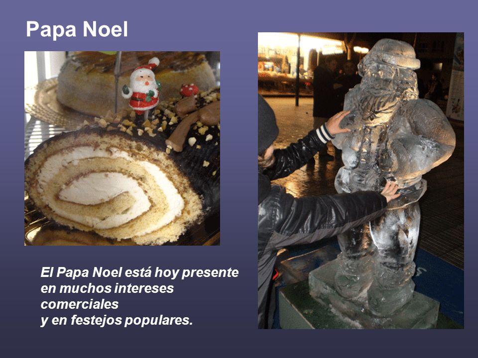 Papa Noel El Papa Noel está hoy presente en muchos intereses comerciales y en festejos populares.