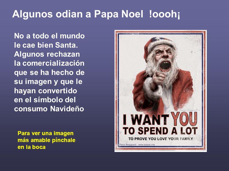 Algunos odian a Papa Noel !oooh¡ No a todo el mundo le cae bien Santa. Algunos rechazan la comercialización que se ha hecho de su imagen y que le haya