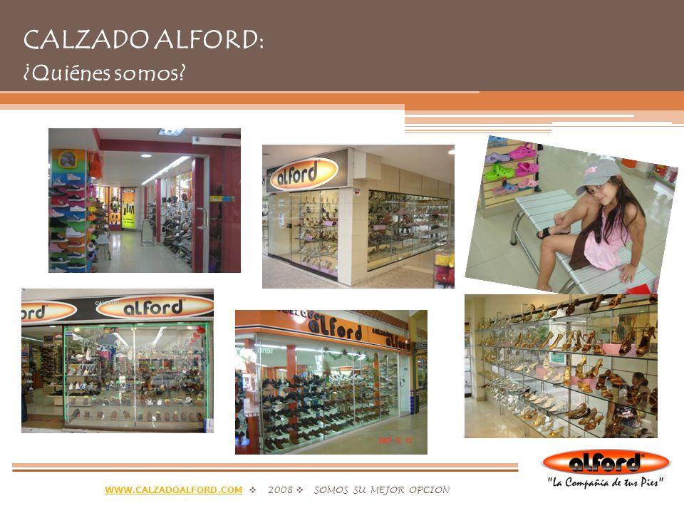 WWW.CALZADOALFORD.COMWWW.CALZADOALFORD.COM 2008 SOMOS SU MEJOR OPCION CALZADO ALFORD: ¿Quiénes somos?
