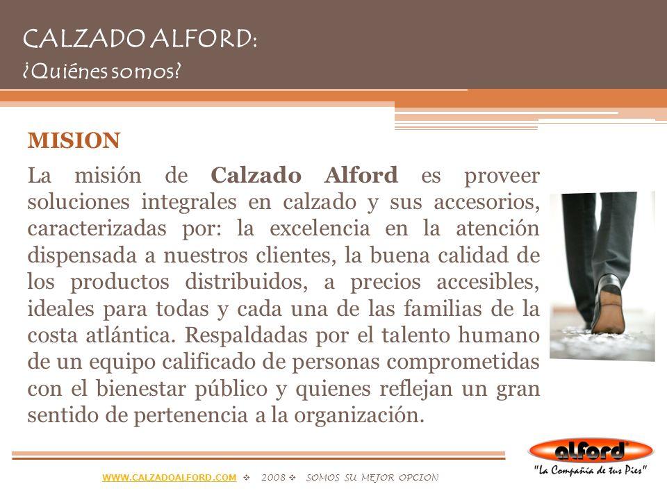 WWW.CALZADOALFORD.COMWWW.CALZADOALFORD.COM 2008 SOMOS SU MEJOR OPCION CALZADO ALFORD: ¿Quiénes somos.