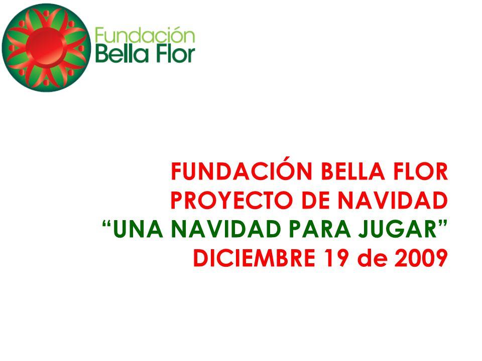 FUNDACIÓN BELLA FLOR PROYECTO DE NAVIDAD UNA NAVIDAD PARA JUGAR DICIEMBRE 19 de 2009