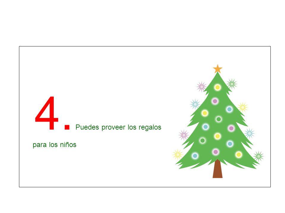 4. Puedes proveer los regalos para los niños