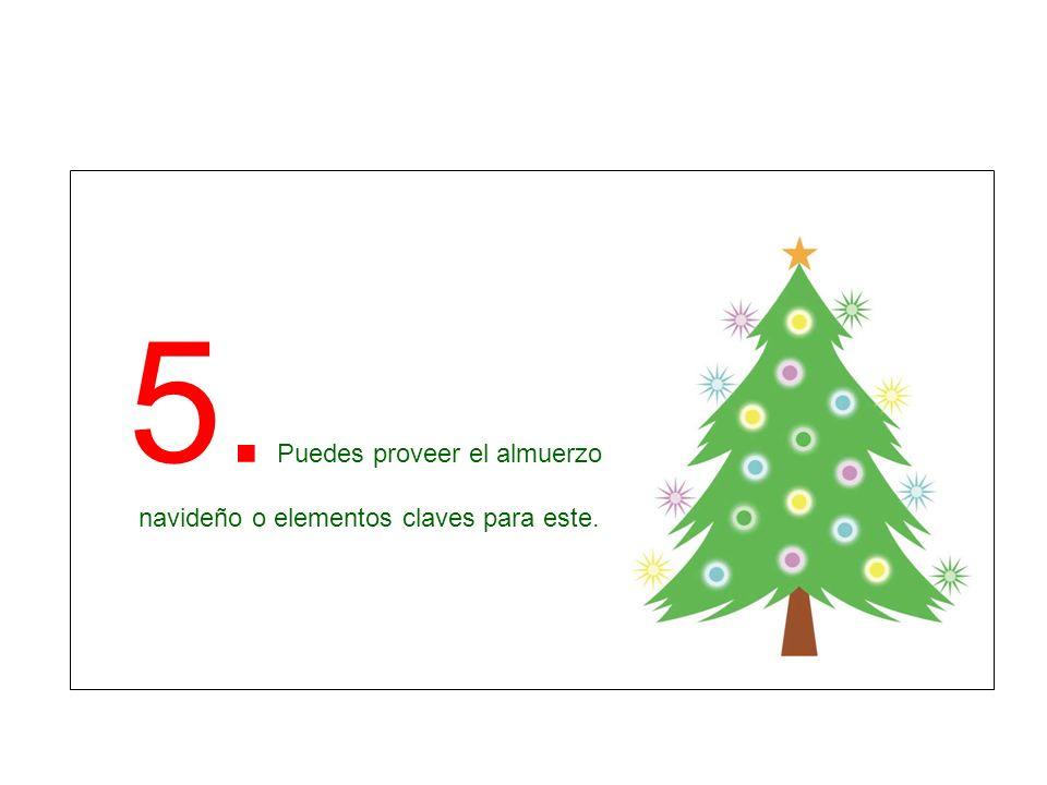 5. Puedes proveer el almuerzo navideño o elementos claves para este.