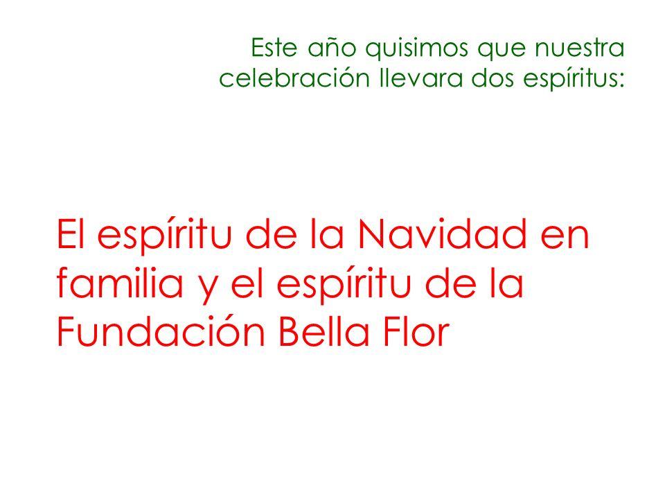 Este año quisimos que nuestra celebración llevara dos espíritus: El espíritu de la Navidad en familia y el espíritu de la Fundación Bella Flor