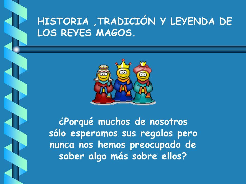 HISTORIA,TRADICIÓN Y LEYENDA DE LOS REYES MAGOS.