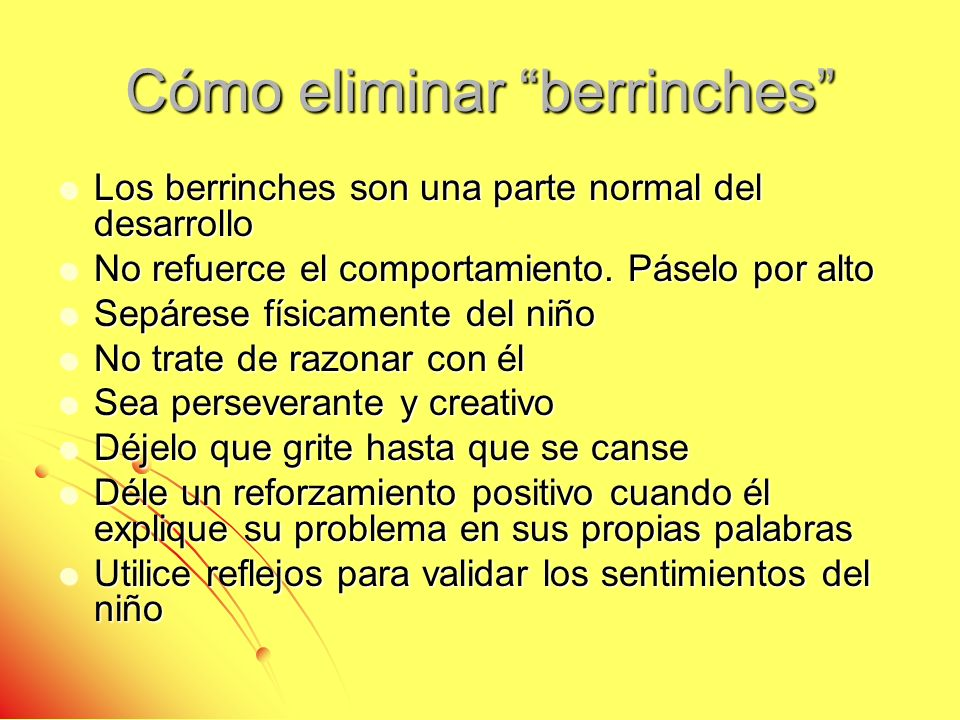 Cómo eliminar berrinches Los berrinches son una parte normal del desarrollo Los berrinches son una parte normal del desarrollo No refuerce el comporta