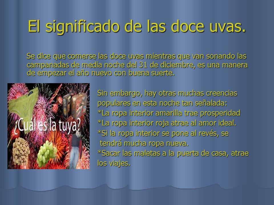 El significado de las doce uvas. Se dice que comerse las doce uvas mientras que van sonando las campanadas de media noche del 31 de diciembre, es una