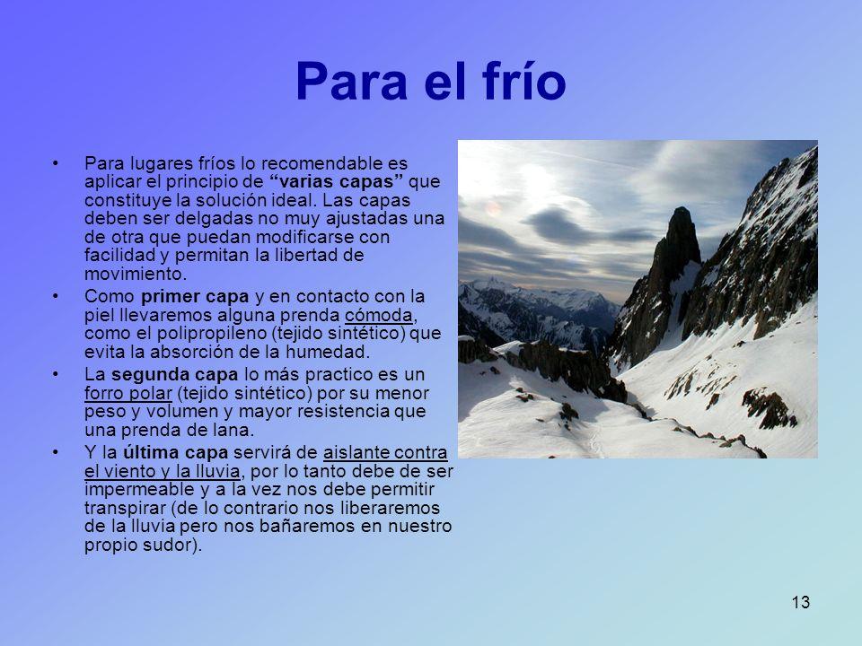 13 Para el frío Para lugares fríos lo recomendable es aplicar el principio de varias capas que constituye la solución ideal. Las capas deben ser delga