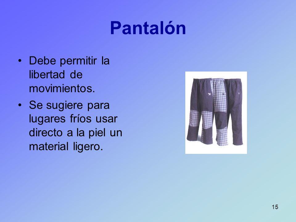 15 Pantalón Debe permitir la libertad de movimientos. Se sugiere para lugares fríos usar directo a la piel un material ligero.