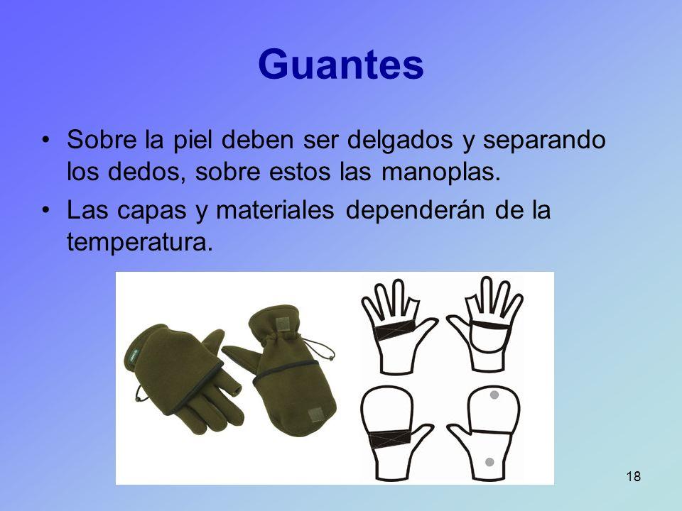 18 Guantes Sobre la piel deben ser delgados y separando los dedos, sobre estos las manoplas. Las capas y materiales dependerán de la temperatura.