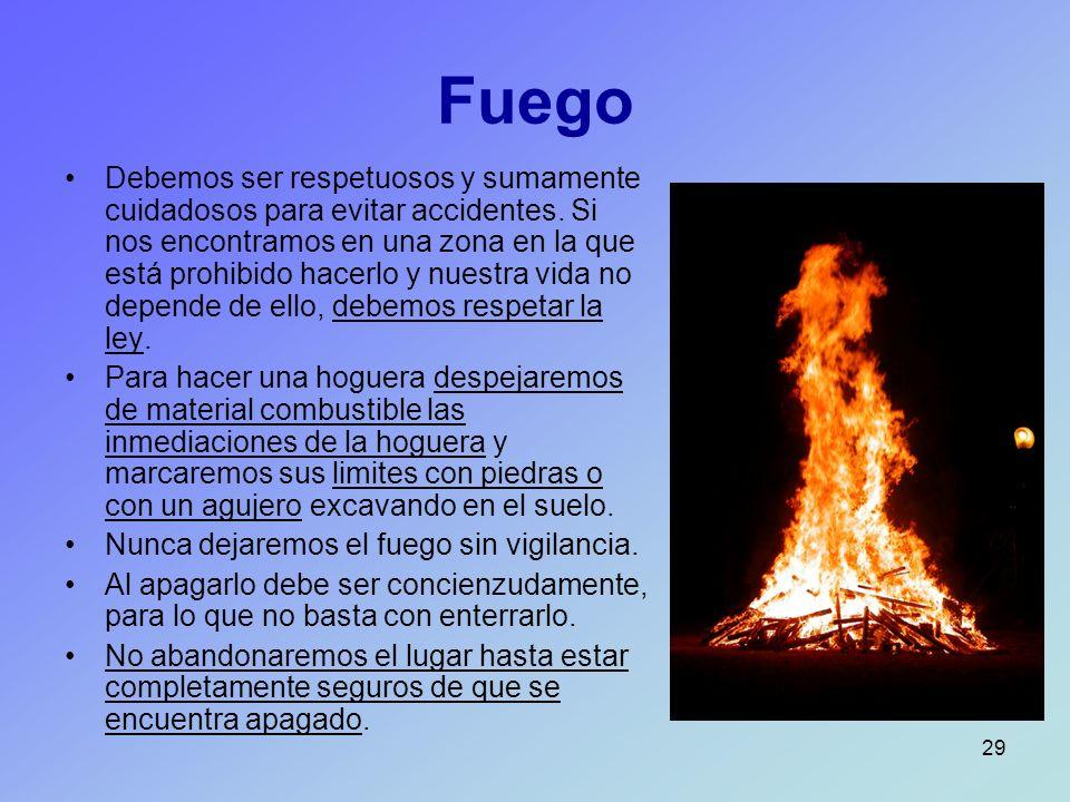 29 Fuego Debemos ser respetuosos y sumamente cuidadosos para evitar accidentes. Si nos encontramos en una zona en la que está prohibido hacerlo y nues
