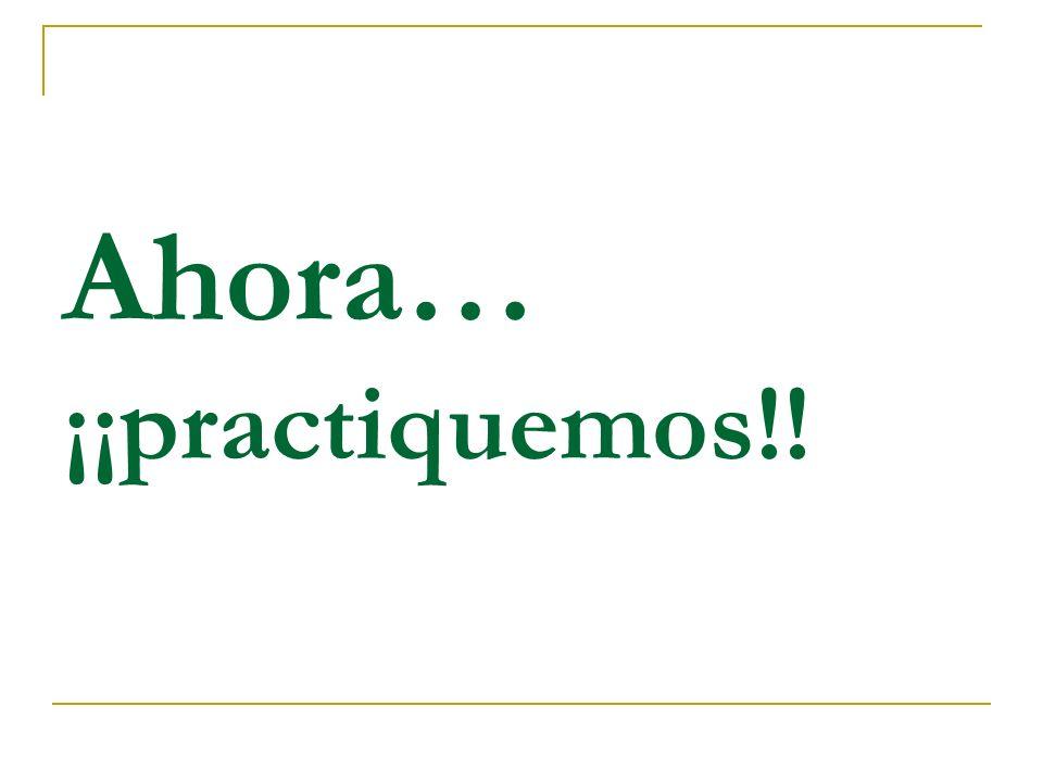 Ahora… ¡¡practiquemos!!