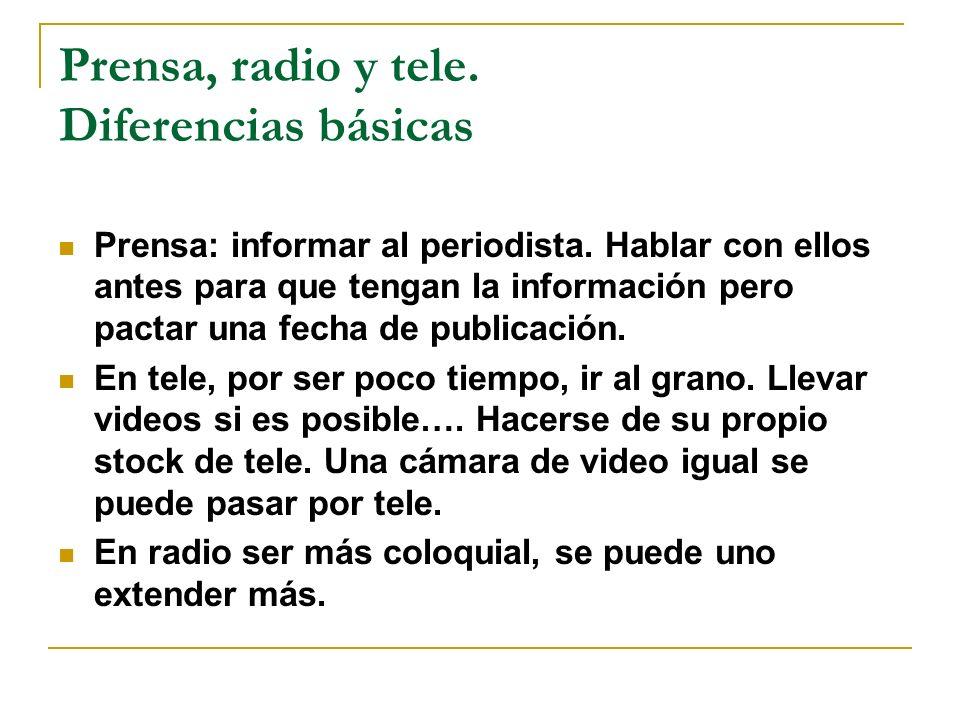 Prensa, radio y tele.Diferencias básicas Prensa: informar al periodista.