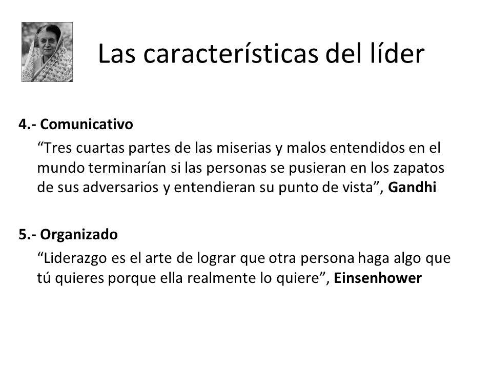 Las características del líder 4.- Comunicativo Tres cuartas partes de las miserias y malos entendidos en el mundo terminarían si las personas se pusie