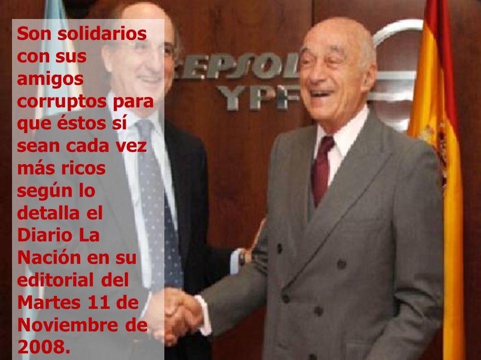 Son solidarios con sus amigos corruptos para que éstos sí sean cada vez más ricos según lo detalla el Diario La Nación en su editorial del Martes 11 de Noviembre de 2008.