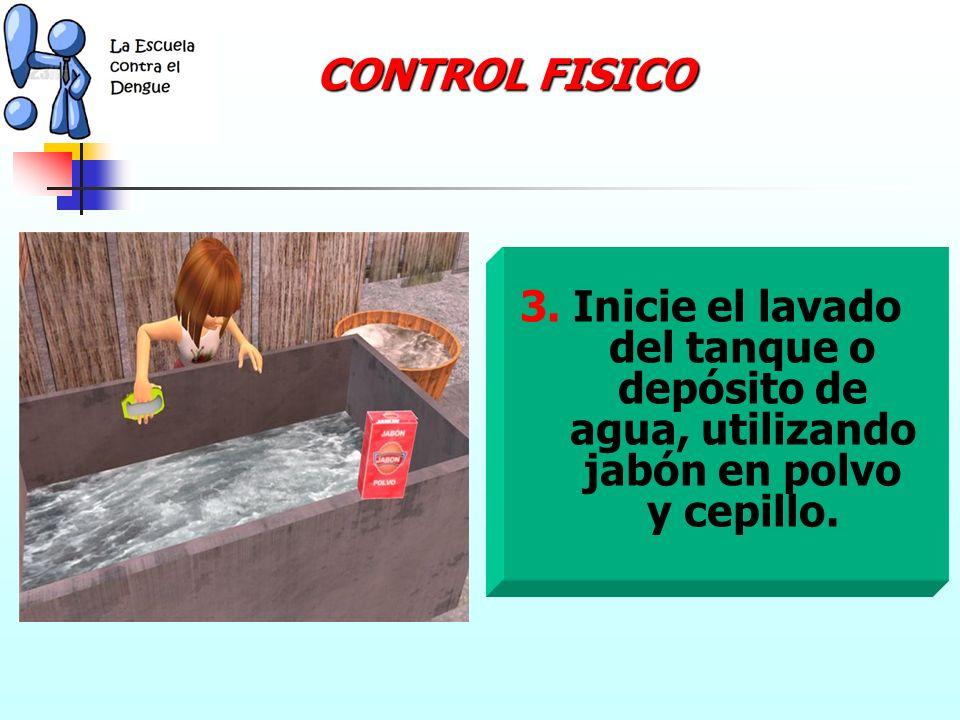 CONTROL FISICO 2. Si cuenta con gran cantidad de agua trasládela a otros recipientes (verifique que dichos recipientes estén limpios).