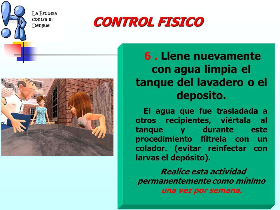 5. Enjuague con abundante agua el tanque del lavadero o el depósito agua. CONTROL FISICO