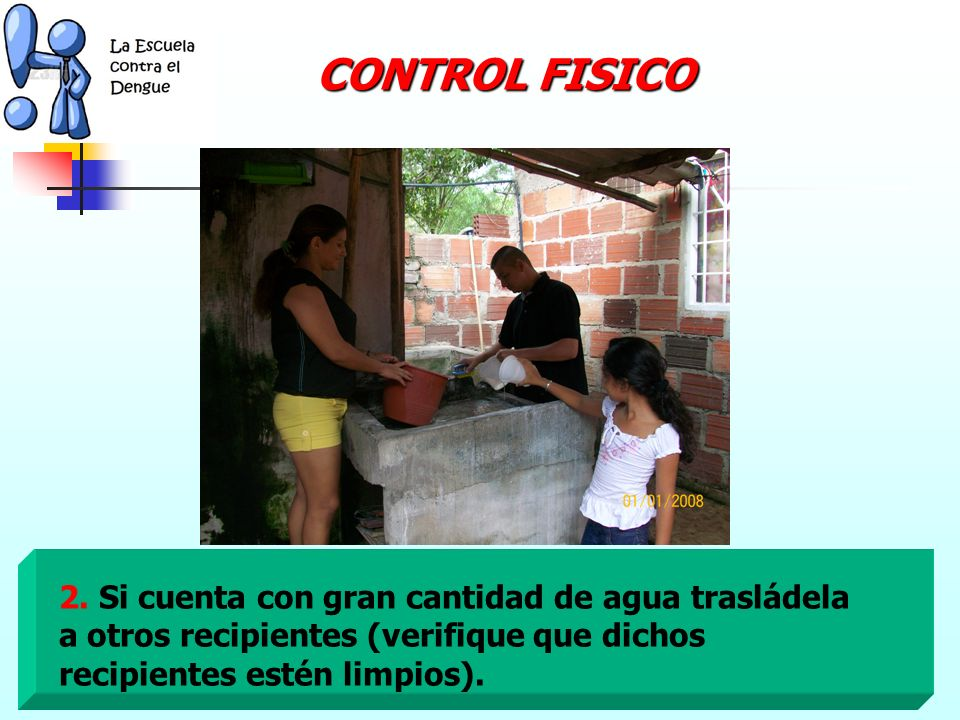 1. Revisar la cantidad de agua que tiene el tanque o depósito a la hora de realizar el lavado. MANERAS DE CONTROLAR EL ZANCUDO CONTROL FISICO CONTROL