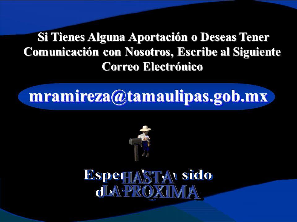 mramireza@tamaulipas.gob.mxmramireza@tamaulipas.gob.mx Si Tienes Alguna Aportación o Deseas Tener Comunicación con Nosotros, Escribe al Siguiente Correo Electrónico