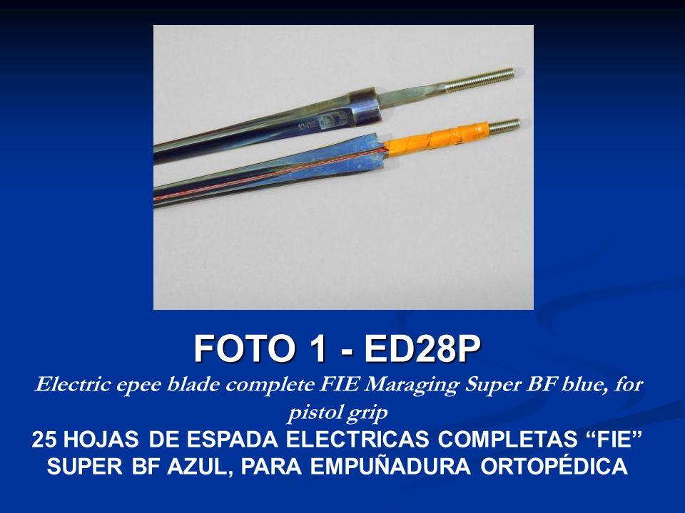 FOTO 1 - ED28P Electric epee blade complete FIE Maraging Super BF blue, for pistol grip 25 HOJAS DE ESPADA ELECTRICAS COMPLETAS FIE SUPER BF AZUL, PARA EMPUÑADURA ORTOPÉDICA
