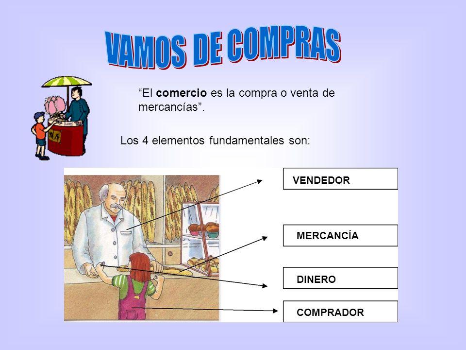El comercio es la compra o venta de mercancías. Los 4 elementos fundamentales son: COMPRADOR VENDEDOR MERCANCÍA DINERO