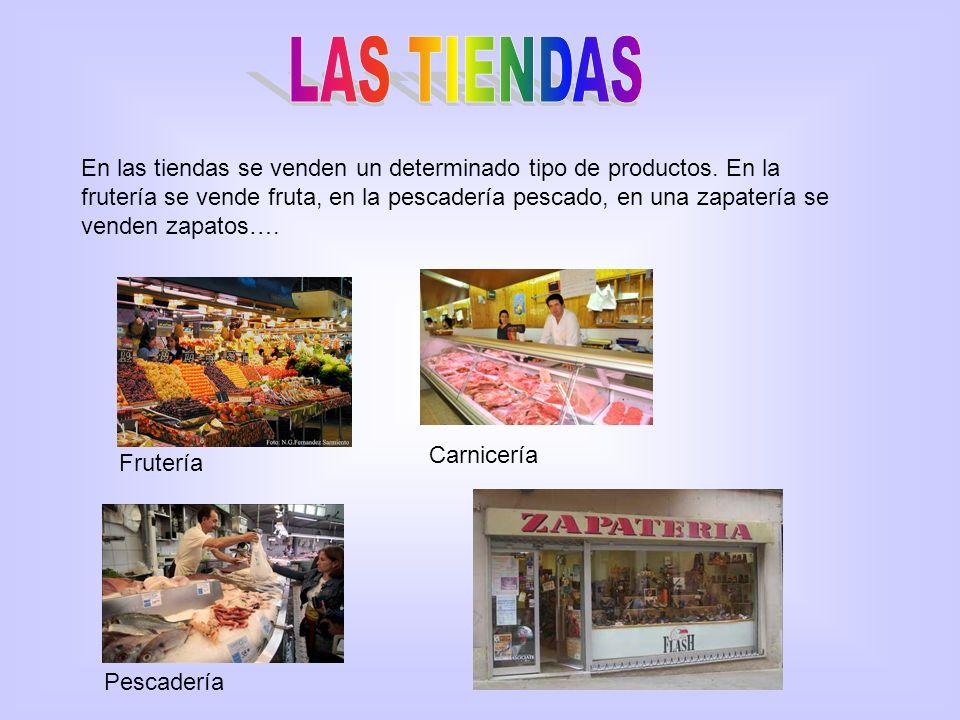 En las tiendas se venden un determinado tipo de productos. En la frutería se vende fruta, en la pescadería pescado, en una zapatería se venden zapatos