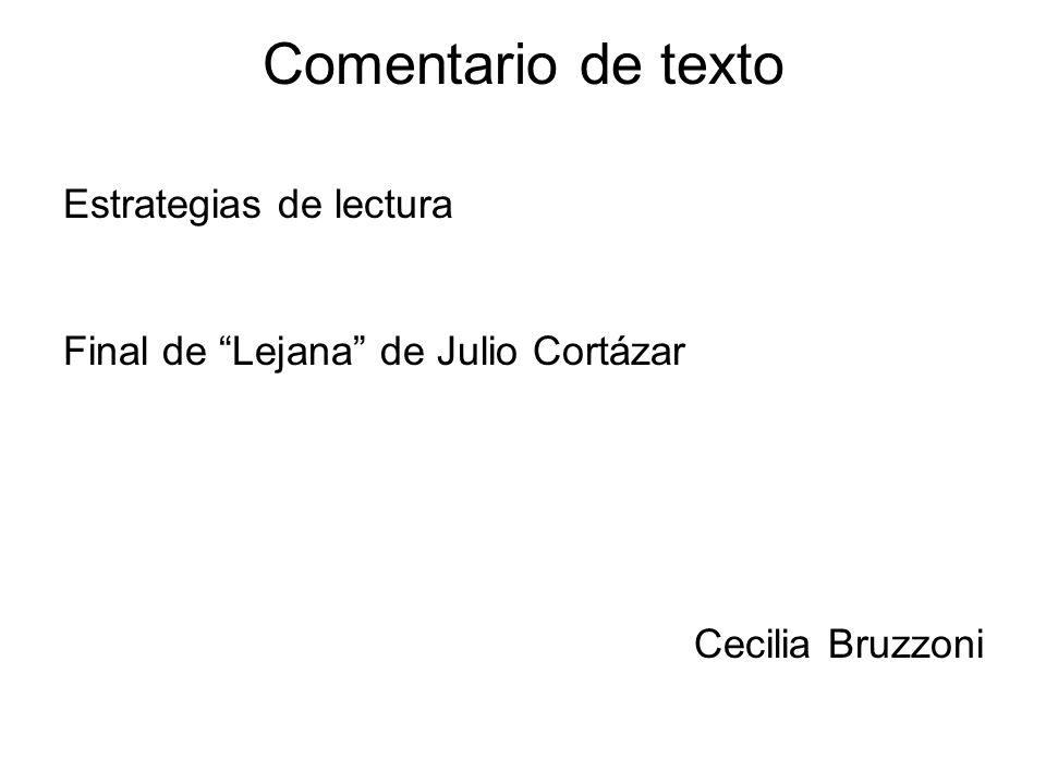 Comentario de texto Estrategias de lectura Final de Lejana de Julio Cortázar Cecilia Bruzzoni