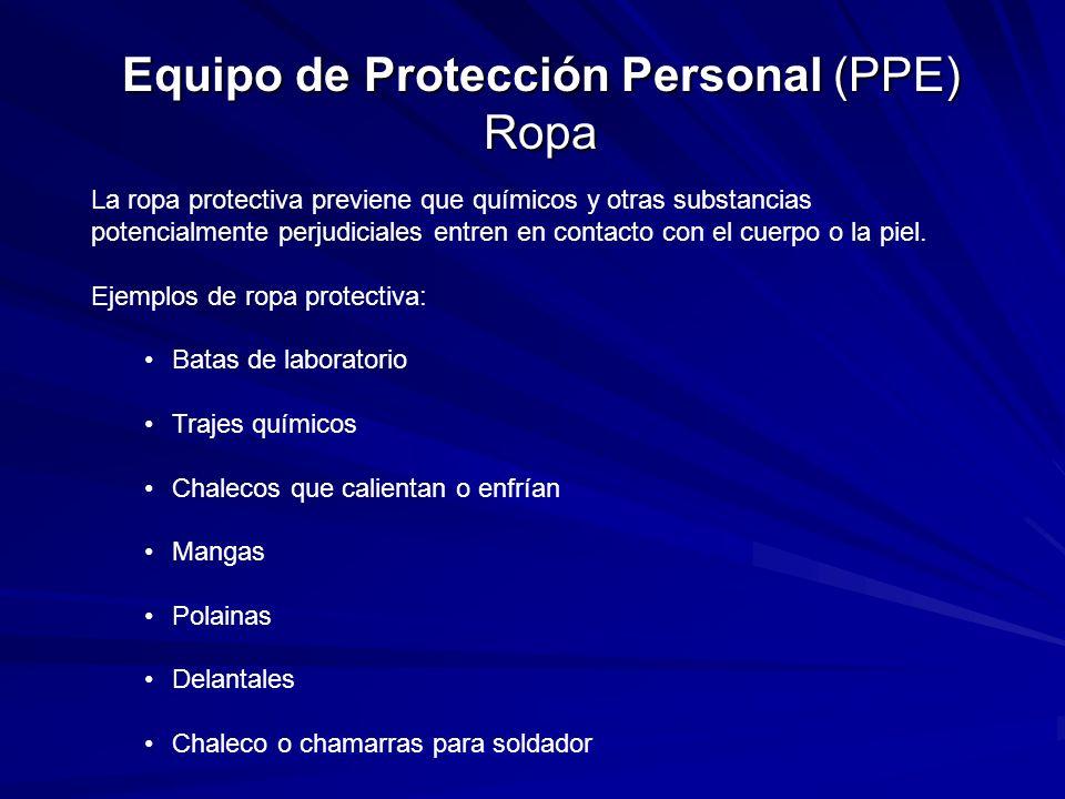 Equipo de Protección Personal (PPE) Ropa La ropa protectiva previene que químicos y otras substancias potencialmente perjudiciales entren en contacto