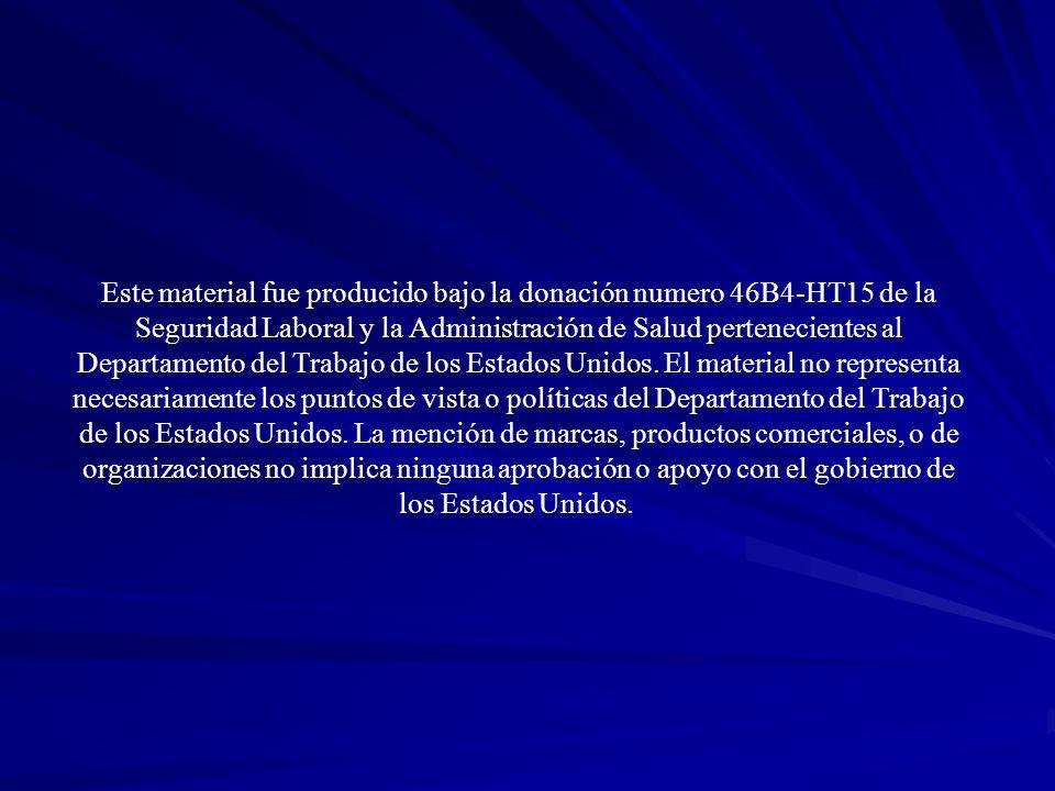 Este material fue producido bajo la donación numero 46B4-HT15 de la Seguridad Laboral y la Administración de Salud pertenecientes al Departamento del