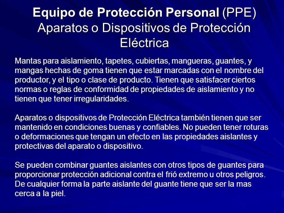 Equipo de Protección Personal (PPE) Aparatos o Dispositivos de Protección Eléctrica Mantas para aislamiento, tapetes, cubiertas, mangueras, guantes, y mangas hechas de goma tienen que estar marcadas con el nombre del productor, y el tipo o clase de producto.