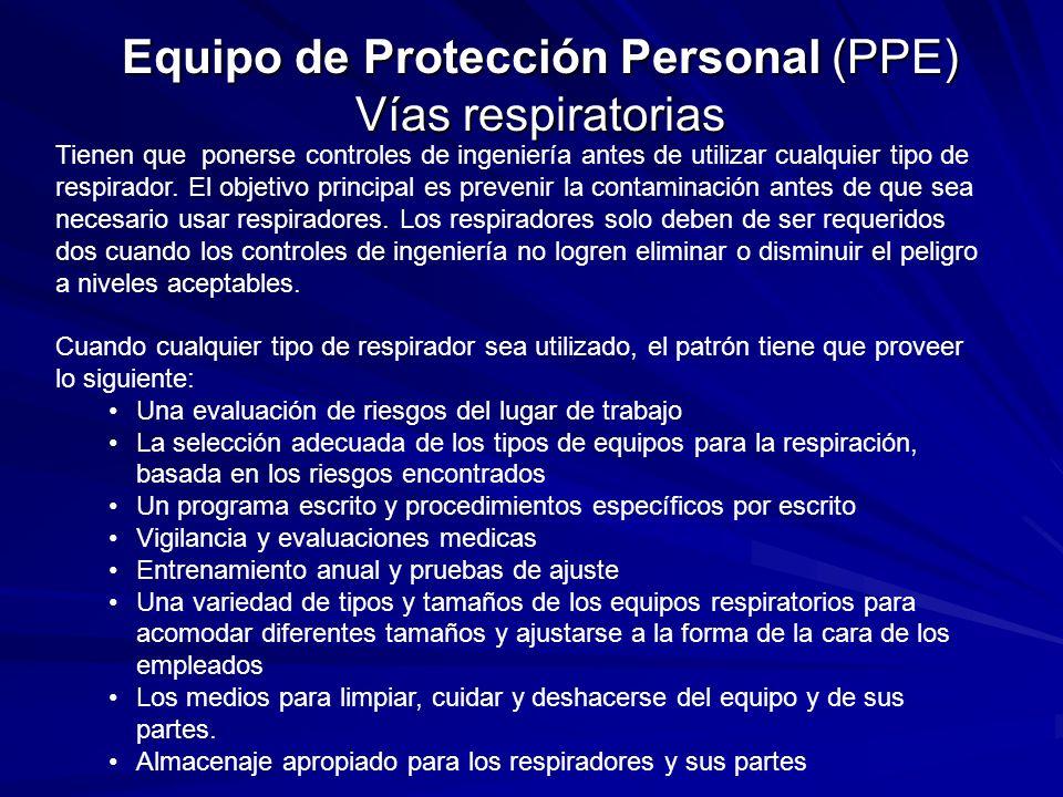 Equipo de Protección Personal (PPE) Vías respiratorias Tienen que ponerse controles de ingeniería antes de utilizar cualquier tipo de respirador. El o