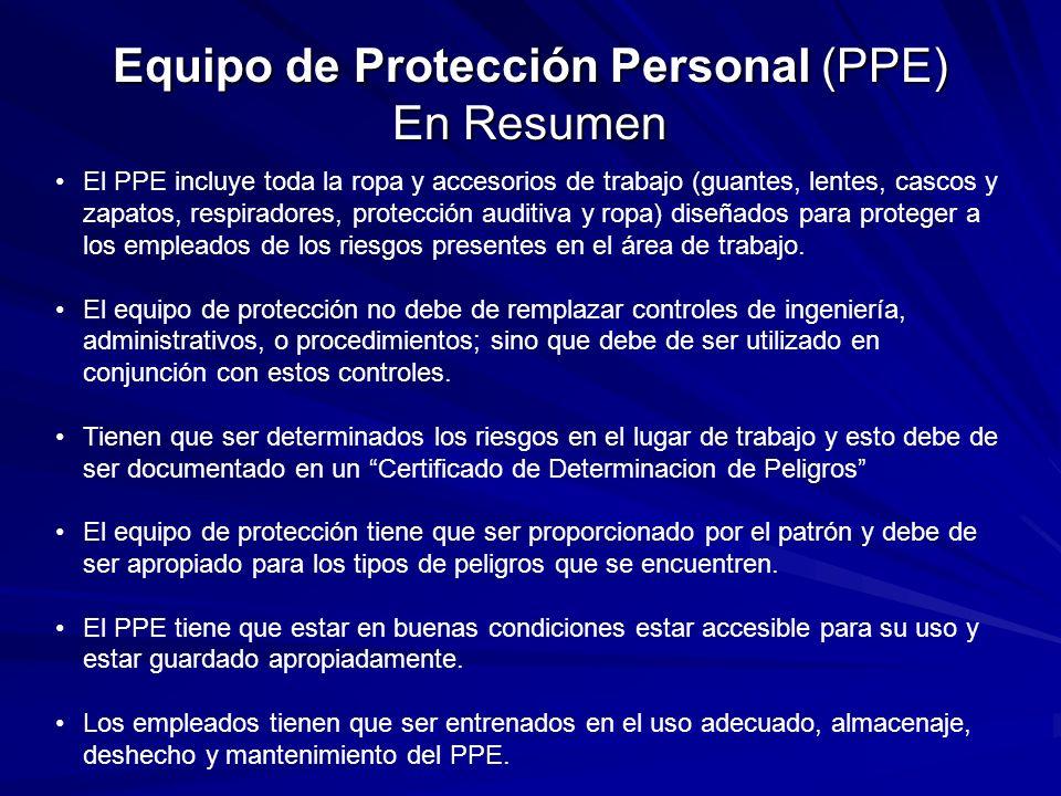 Equipo de Protección Personal (PPE) En Resumen El PPE incluye toda la ropa y accesorios de trabajo (guantes, lentes, cascos y zapatos, respiradores, p