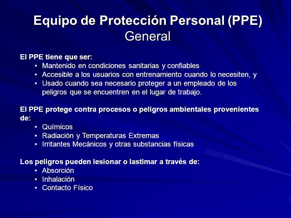 Equipo de Protección Personal (PPE) General El PPE tiene que ser: Mantenido en condiciones sanitarias y confiables Accesible a los usuarios con entrenamiento cuando lo necesiten, y Usado cuando sea necesario proteger a un empleado de los peligros que se encuentren en el lugar de trabajo.
