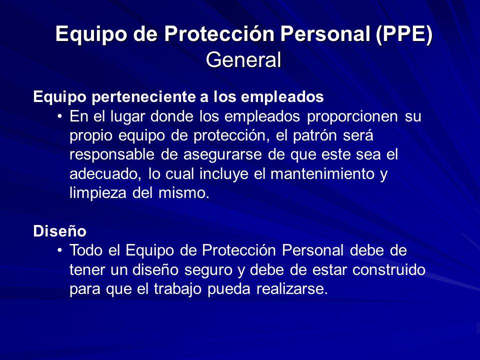 Equipo de Protección Personal (PPE) General Determinar los peligros y seleccionar el equipo Determinar los peligros en el lugar de trabajo Certificación escrita identificada como un Certificado de Determinación de Peligros Seleccionar el PPE apropiado para los peligros encontrados Comunicar los criterios de selección Seleccionar el tipo y tamaño adecuado Hacer obligatorio del uso del PPE Deshacerse del PPE que este dañado o defectuoso