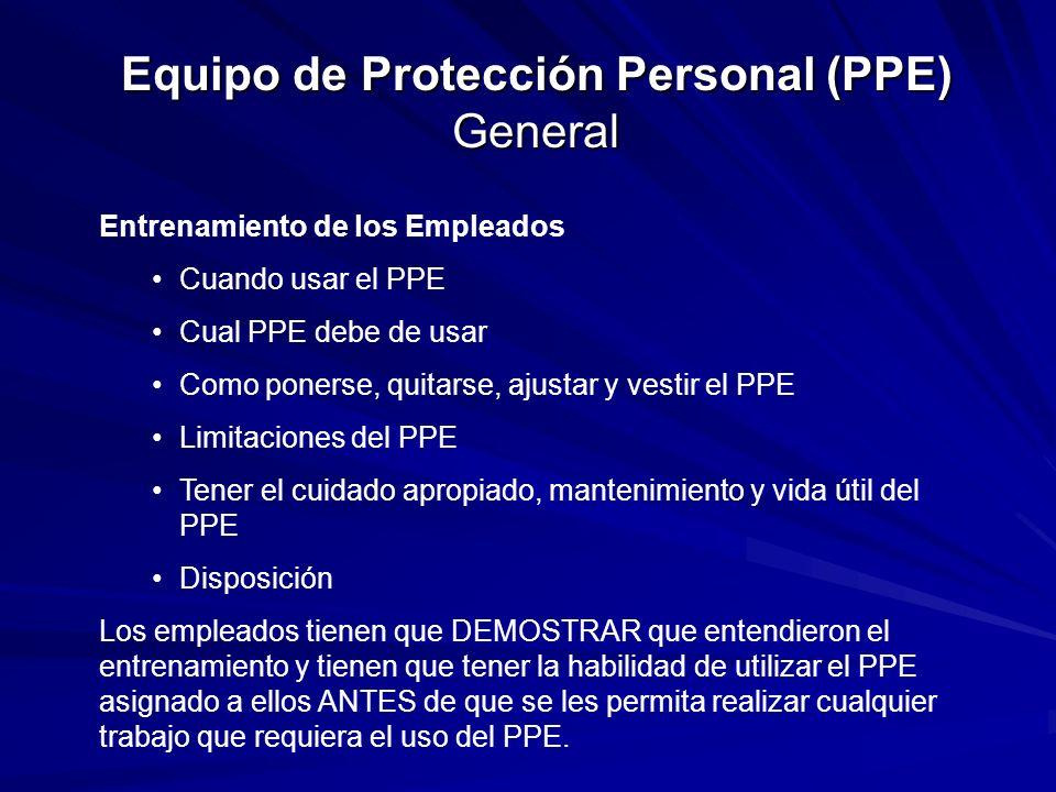 Equipo de Protección Personal (PPE) General Entrenamiento de los Empleados Cuando usar el PPE Cual PPE debe de usar Como ponerse, quitarse, ajustar y