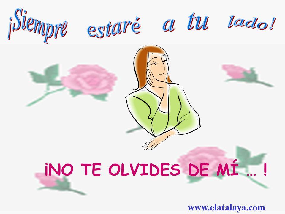 ¡NO TE OLVIDES DE MÍ … ! www.elatalaya.com