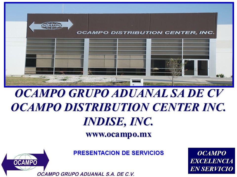 OCAMPO GRUPO ADUANAL SA DE CV OCAMPO DISTRIBUTION CENTER INC. INDISE, INC. www.ocampo.mx PRESENTACION DE SERVICIOS OCAMPOEXCELENCIA EN SERVICIO 1