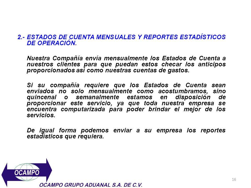 16 2.-ESTADOS DE CUENTA MENSUALES Y REPORTES ESTADÍSTICOS DE OPERACIÓN. Nuestra Compañía envía mensualmente los Estados de Cuenta a nuestros clientes