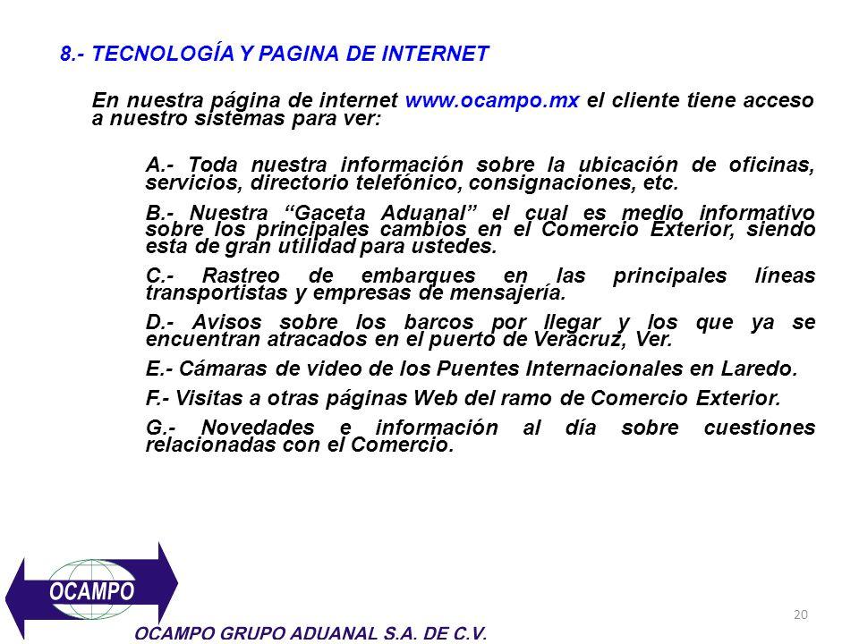 20 8.- TECNOLOGÍA Y PAGINA DE INTERNET En nuestra página de internet www.ocampo.mx el cliente tiene acceso a nuestro sistemas para ver: A.- Toda nuest