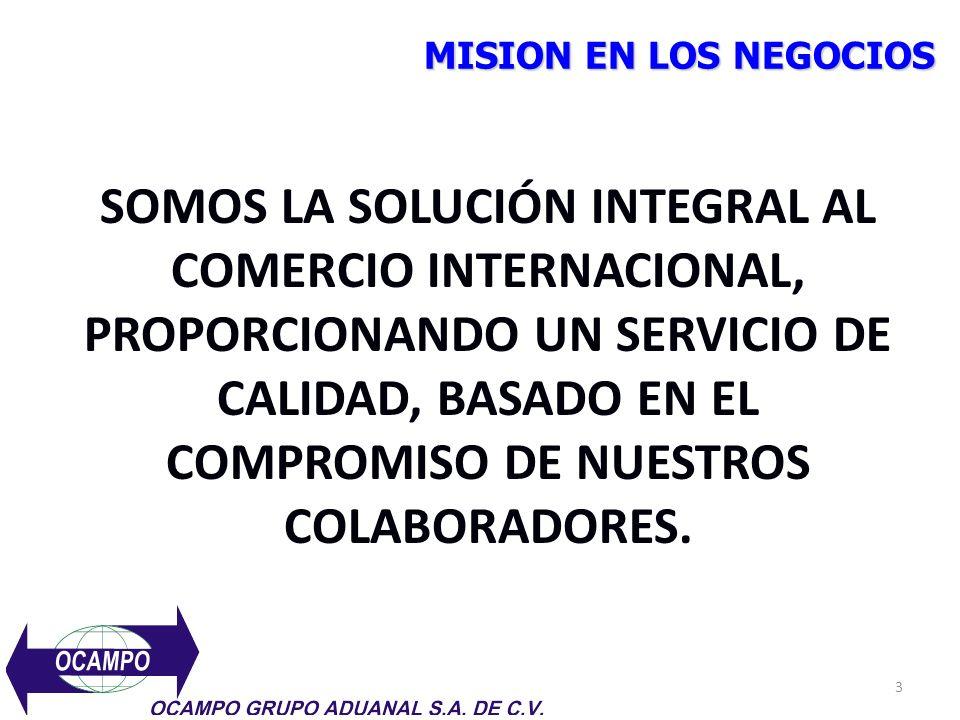 MISION EN LOS NEGOCIOS SOMOS LA SOLUCIÓN INTEGRAL AL COMERCIO INTERNACIONAL, PROPORCIONANDO UN SERVICIO DE CALIDAD, BASADO EN EL COMPROMISO DE NUESTRO