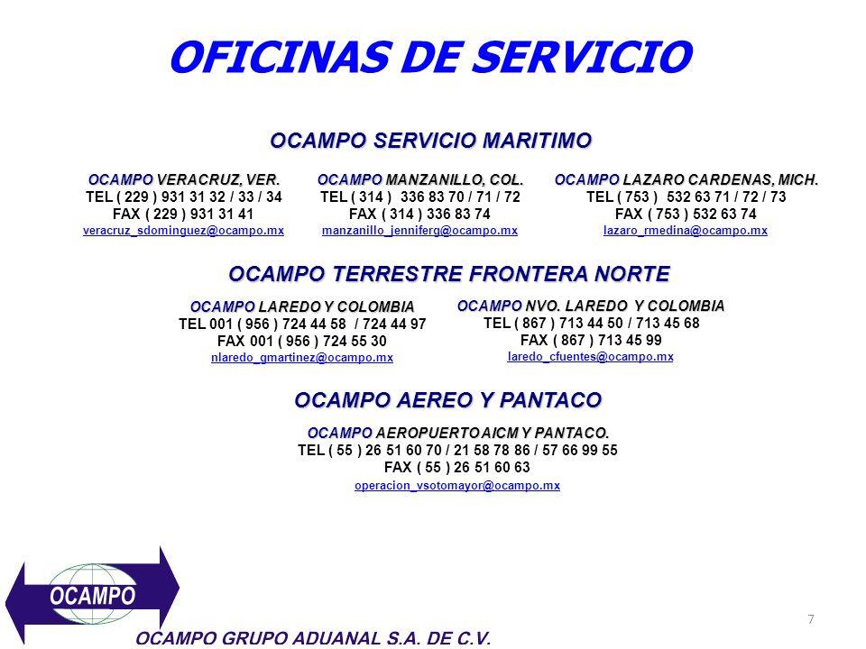 7 OFICINAS DE SERVICIO OCAMPO VERACRUZ, VER. TEL ( 229 ) 931 31 32 / 33 / 34 FAX ( 229 ) 931 31 41 veracruz_sdominguez@ocampo.mx OCAMPO MANZANILLO, CO